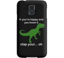 If You're Happy And You Know It Clap Your.. oh Samsung Galaxy Case/Skin