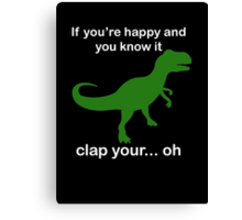 If You're Happy And You Know It Clap Your.. oh Canvas Print