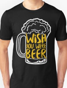 Funny Wish You Were Beer T-shirt T-Shirt
