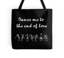 Dance me to the end... Tote Bag