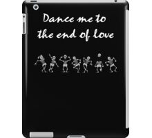 Dance me to the end... iPad Case/Skin