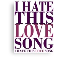 I hate this LOVE song Canvas Print