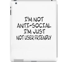 I'm Not Anti-Social. I'm Just Not User Friendly iPad Case/Skin