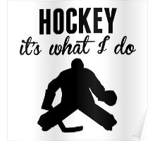 Hockey It's What I Do Poster