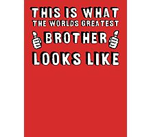 This is What The World's Greatest Brother Looks Like Photographic Print