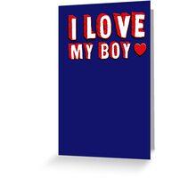 I Love My Boy  Greeting Card