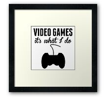 Video Games It's What I Do Framed Print