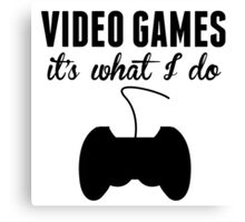 Video Games It's What I Do Canvas Print