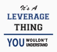 It's a LEVERAGE thing, you wouldn't understand !! by thinging