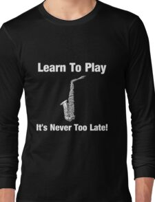 Learn To Play Saxophone Long Sleeve T-Shirt