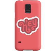 HEY Samsung Galaxy Case/Skin