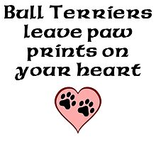 Bull Terriers Leave Paw Prints On Your Heart by kwg2200