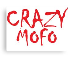 CRAZY MOFO Canvas Print