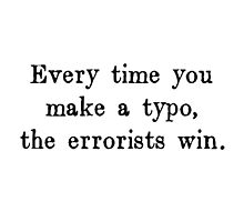 Every Time You Make a Typo The Errorists Win Photographic Print