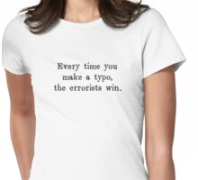 Every Time You Make a Typo The Errorists Win Womens Fitted T-Shirt