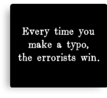Every Time You Make a Typo The Errorists Win Canvas Print