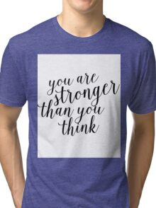 Inspirational Black and White Calligraphy Typography Quote Text Stronger Than You Think Tri-blend T-Shirt