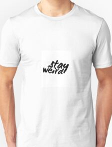 Inspirational Black and White Calligraphy Typography Quote Text Stay Weird Unisex T-Shirt