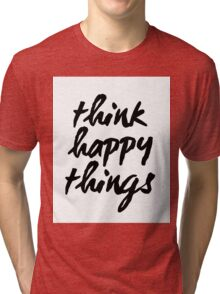 Inspirational Black and White Calligraphy Typography Quote Text Think Happy Things Tri-blend T-Shirt