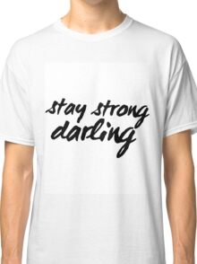 Inspirational Black and White Calligraphy Typography Quote Text Stay Strong Darling Classic T-Shirt