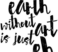 Inspirational Black and White Calligraphy Typography Quote Text Earth Without Art by Alyssa  Clark