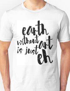 Inspirational Black and White Calligraphy Typography Quote Text Earth Without Art Unisex T-Shirt