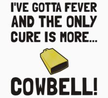 Gotta Fever More Cowbell T-Shirt