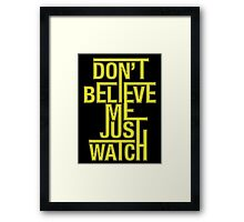 Don't Believe Me Just Watch Framed Print