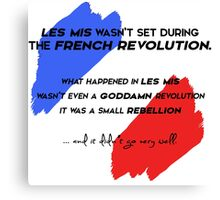 Les Mis wasn't set during the French revolution Canvas Print