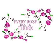 Every rose has its thorn Photographic Print