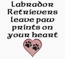 Labrador Retrievers Leave Paw Prints On Your Heart Kids Clothes