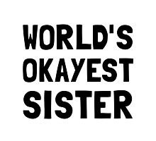 Worlds Okayest Sister Photographic Print