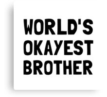 Worlds Okayest Brother Canvas Print