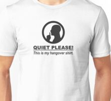 Quiet Please This is my Hangover Shirt Unisex T-Shirt