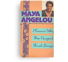 MAYA ANGELOU I KNOW WHY THE CAGED BIRD SINGS Canvas Print