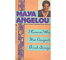 MAYA ANGELOU I KNOW WHY THE CAGED BIRD SINGS Photographic Print