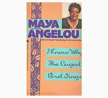 MAYA ANGELOU I KNOW WHY THE CAGED BIRD SINGS T-Shirt