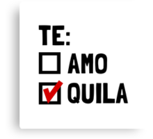 Te Quila Canvas Print