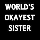 World's Okayest Sister by evahhamilton