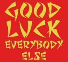 Good Luck Everybody Else! Kids Clothes