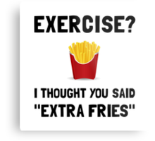Exercise Extra Fries Metal Print