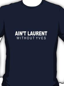 Ain't Laurent - WHITE T-Shirt