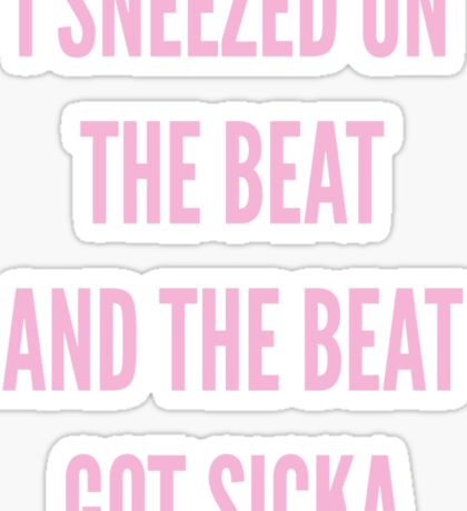 I SNEEZED ON DA BEAT Sticker