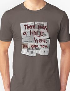 There Was a HOLE Here. It's Gone Now. T-Shirt