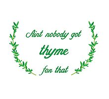 Ain't Nobody Got Thyme For That by slyborg