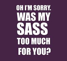 Was My Sass Too Much For You? Womens Fitted T-Shirt