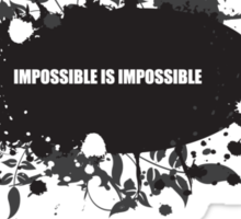 impossible is impossible Sticker