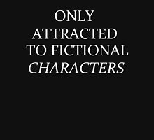 Only Attracted To Fictional Characters. Unisex T-Shirt