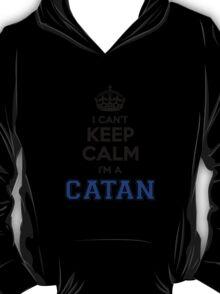 I cant keep calm Im a CATAN T-Shirt