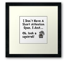 Short Attention Framed Print